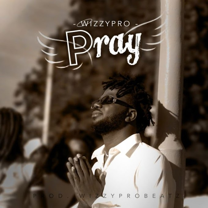 WizzyPro comes through with 'Pray' - Listen!