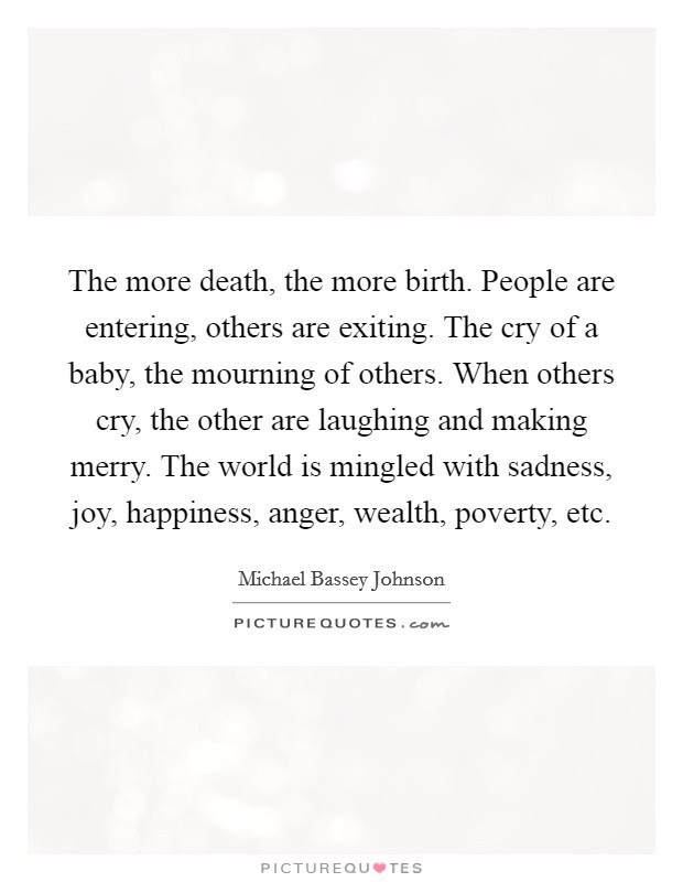 The More Death The More Birth People Are Entering Others Are
