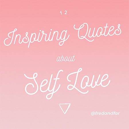 12 Inspiring Quotes About Self Love – Fred and Far by ...