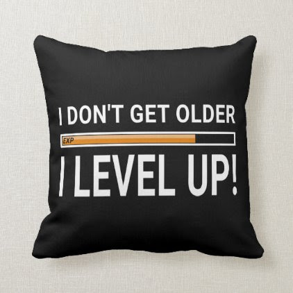 I don't get older - I level up! Throw Pillow
