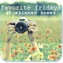Favorite Fridays at Skinned Knees
