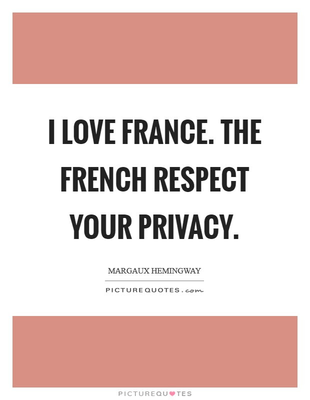I Love France The French Respect Your Privacy Picture Quotes