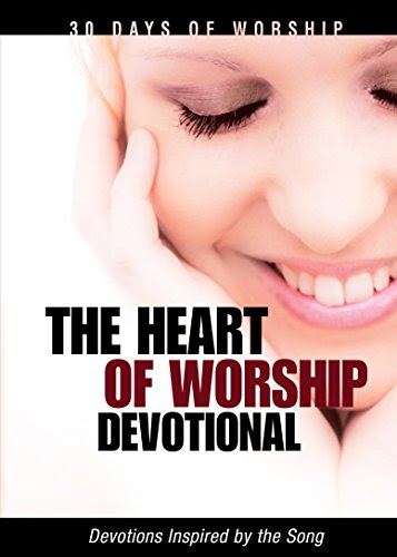 The Heart of Worship Devotional: 30 Days of Worship