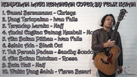 kumpulan lagu kenangan terbaik cover felix irwan