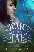 Title: War of the Fae: Book 4 (New World Order), Author: Elle Casey