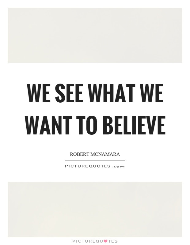We See What We Want To Believe Picture Quotes