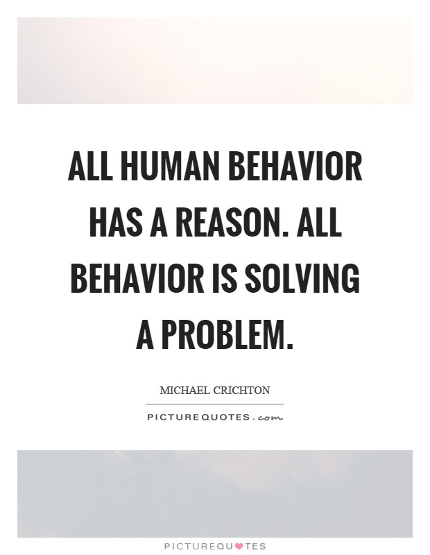 All Human Behavior Has A Reason All Behavior Is Solving A