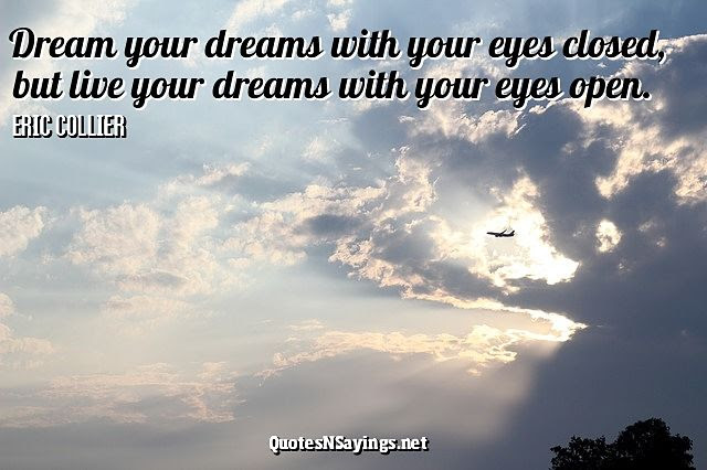 Eric Collier Quote Dream Your Dreams With Your Eyes Closed