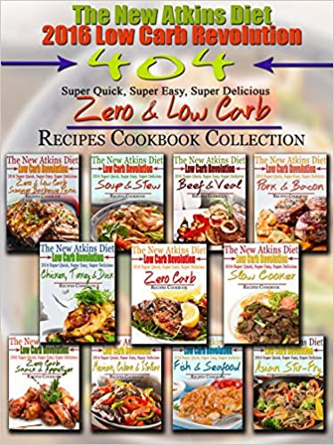 The New Atkins Diet 2016 Low Carb Revolution 404 Super Quick, Super Easy, Super Delicious Zero & Low Carb Recipes Cookbook Collection