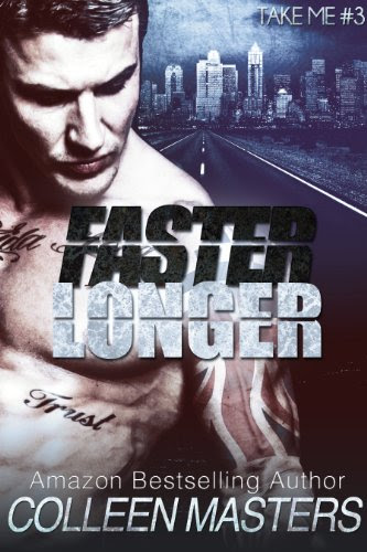 Faster Longer (Take Me...#3) (New Adult Bad Boy Racer Novel) by Colleen Masters