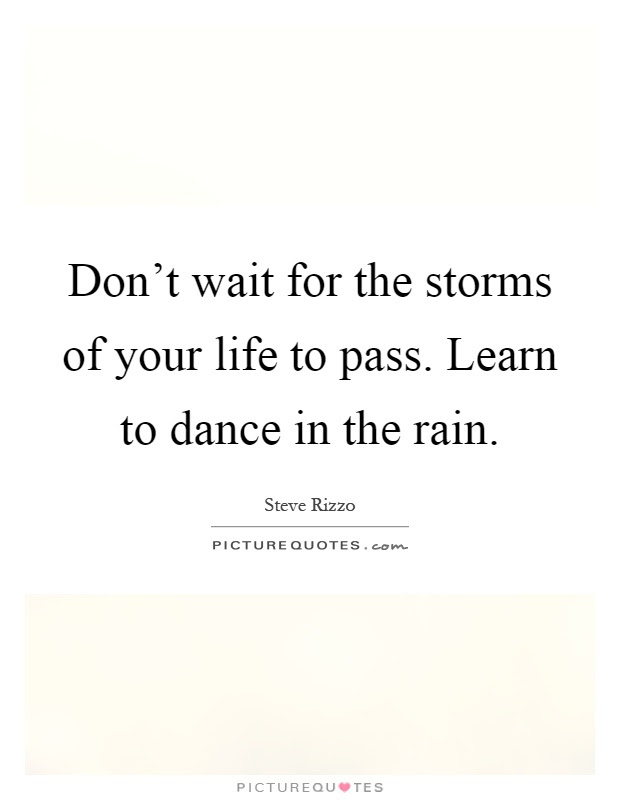 Dance In The Rain Quotes Sayings Dance In The Rain Picture Quotes
