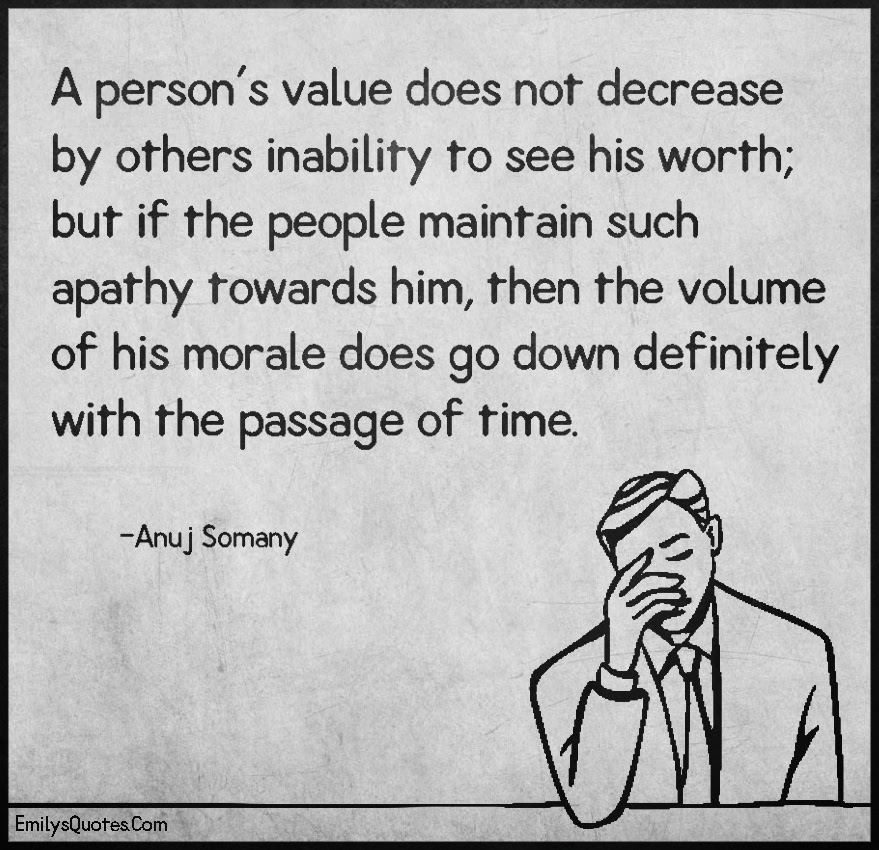 A Persons Value Does Not Decrease By Others Inability To See His