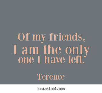 Create Custom Picture Quotes About Friendship Of My Friends I Am