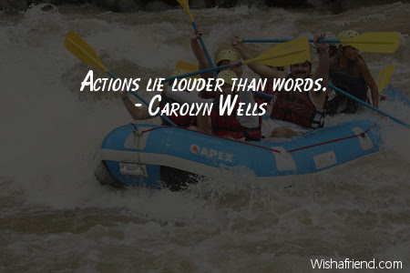 Carolyn Wells Quote Actions Lie Louder Than Words