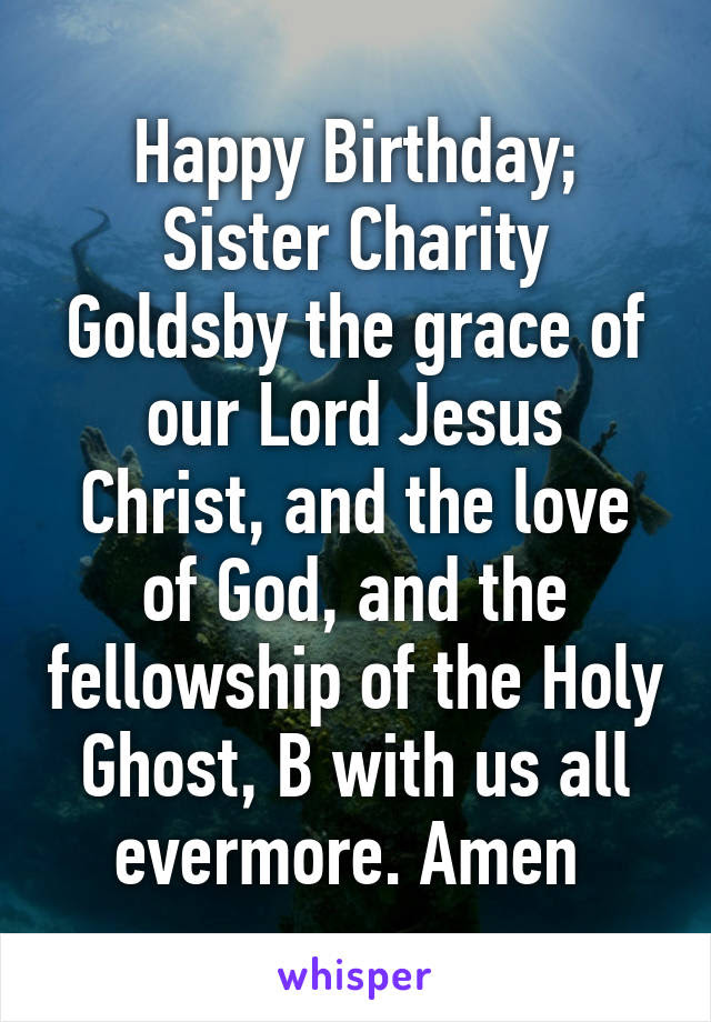 Happy Birthday Sister Charity Goldsby The Grace Of Our Lord Jesus