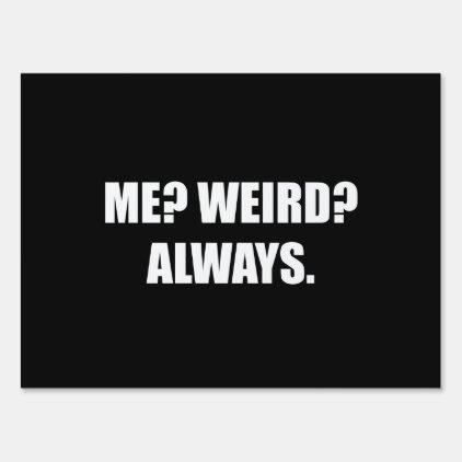 Me Weird Always Lawn Sign
