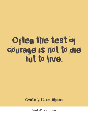 Conte Vittorio Alfieri Picture Quotes Often The Test Of Courage Is
