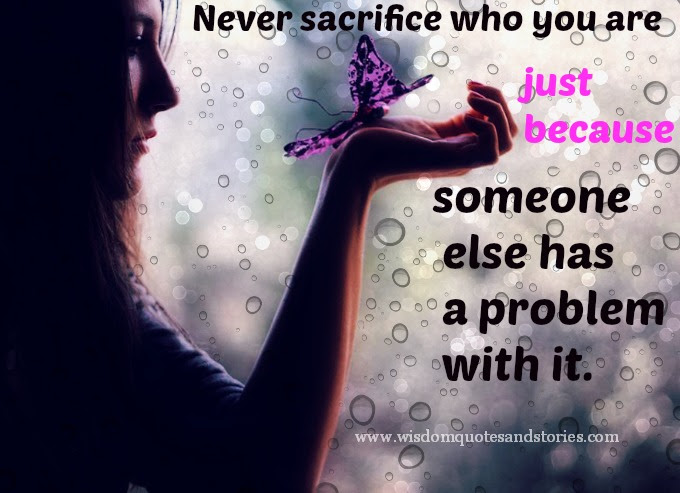 Never Sacrifice Who You Are Wisdom Quotes Stories