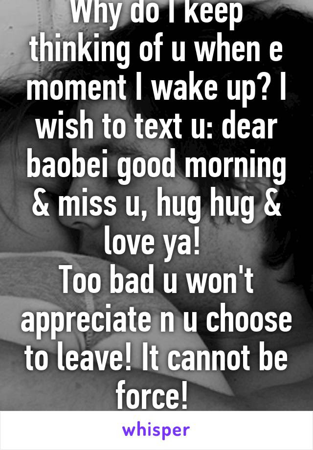 Why Do I Keep Thinking Of U When E Moment I Wake Up I Wish To Text