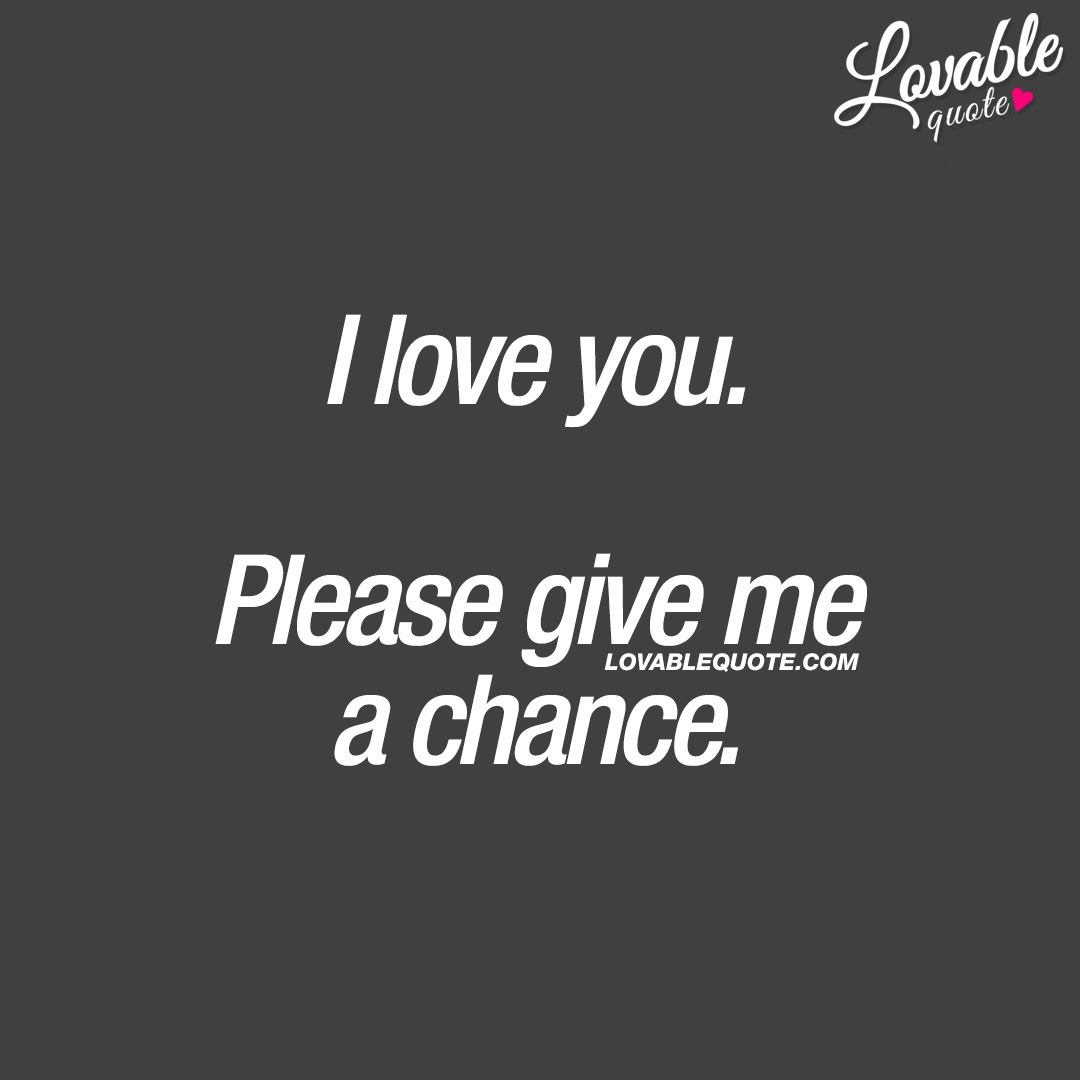Love Quote I Love You Please Give Me A Chance