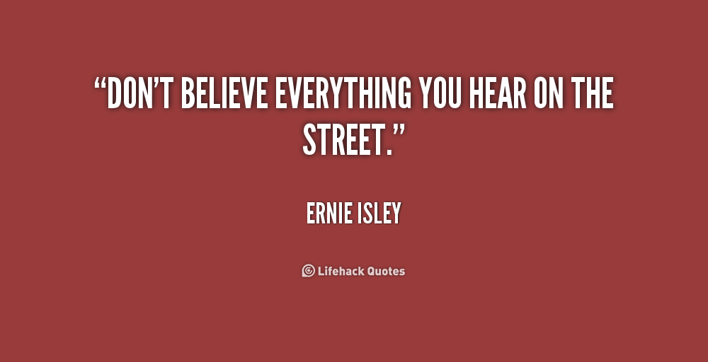 Quotes About Believing Everything You Hear 10 Quotes