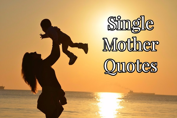Single Mother Quotes About The Joys And Struggles Of Single Parenting