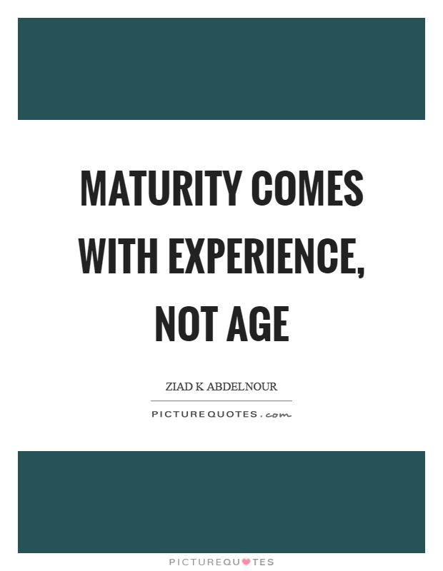 Maturity Comes With Experience Not Age Picture Quotes