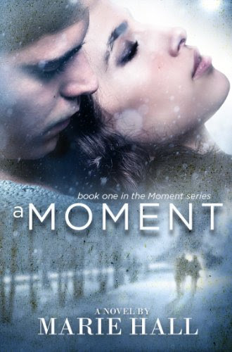 A Moment (Moments Series, New Adult Romance: Book 1 Marie Hall) by Marie Hall