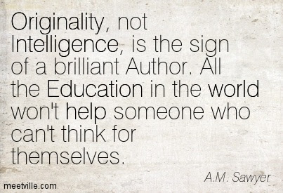 Originality Not Intelligence Is The Sign Of A Brilliant Author