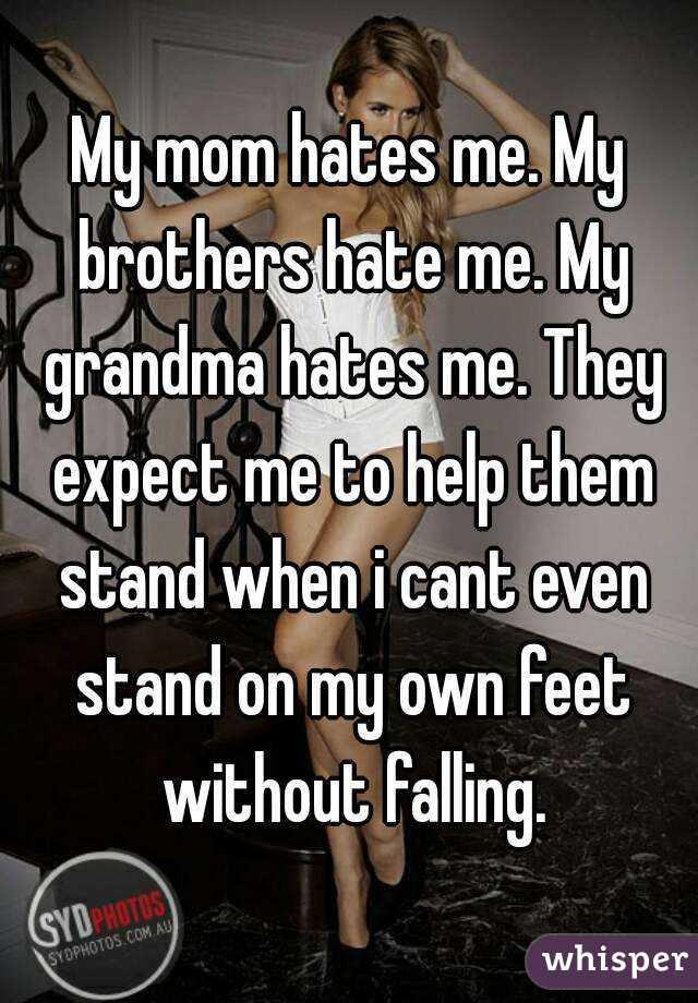 My Mom Hates Me My Brothers Hate Me My Grandma Hates Me They