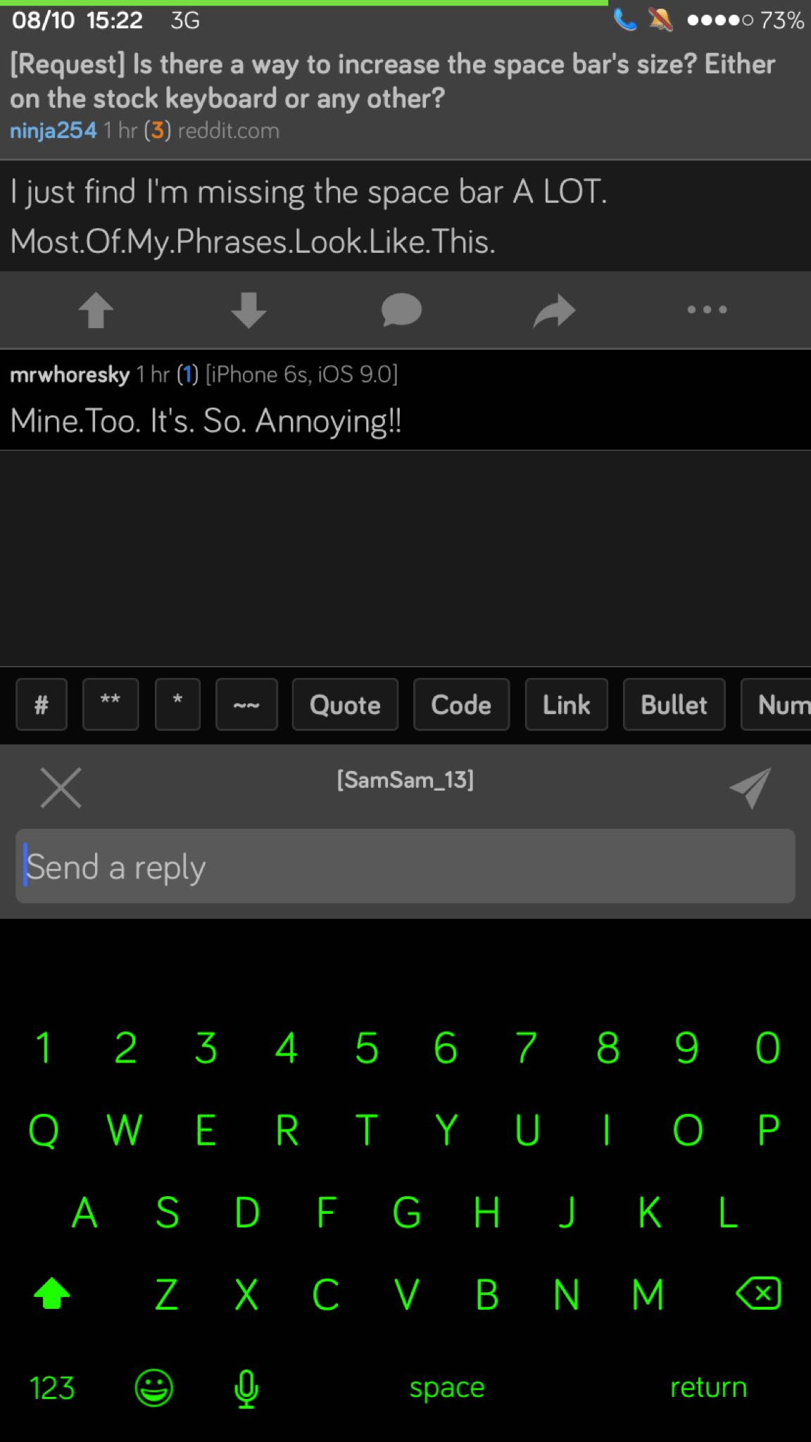 Request Is there a way to increase the space bar's size? Either on the stock keyboard or any ...