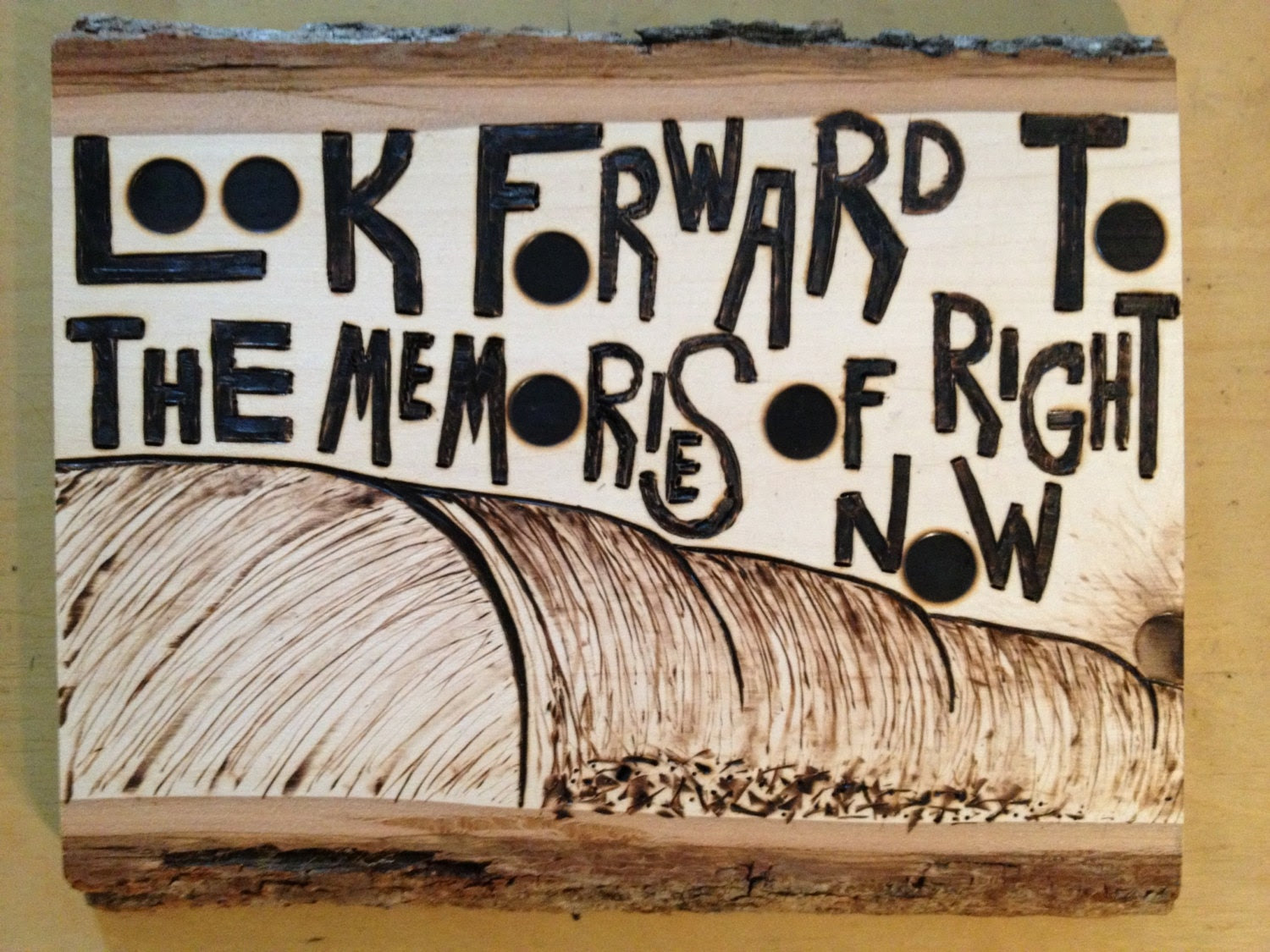 Look forward to the memories of right now. Custom woodburning - TysonKingArt