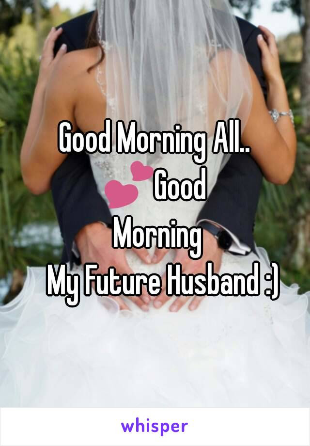 Good Morning All Good Morning My Future Husband