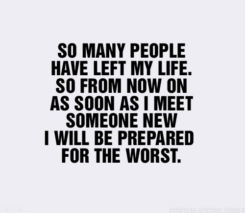 So Many People Have Left My Life So From Now On As Soon