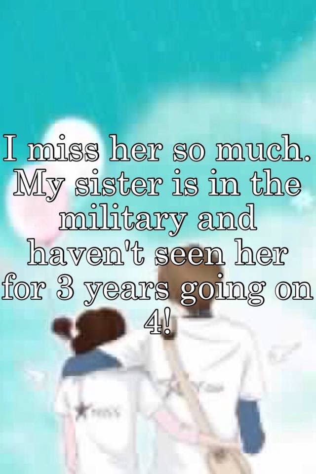 I Miss Her So Much My Sister Is In The Military And Havent Seen
