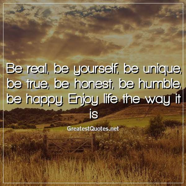 Be Real Be Yourself Be Unique Be True Be Honest Be Humble Be