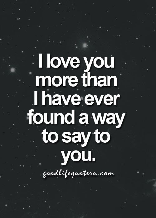 I Love You More Than I Have Ever Found A Way To Say To You Pictures
