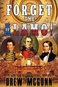 Forget the Alamo by Drew McGunn
