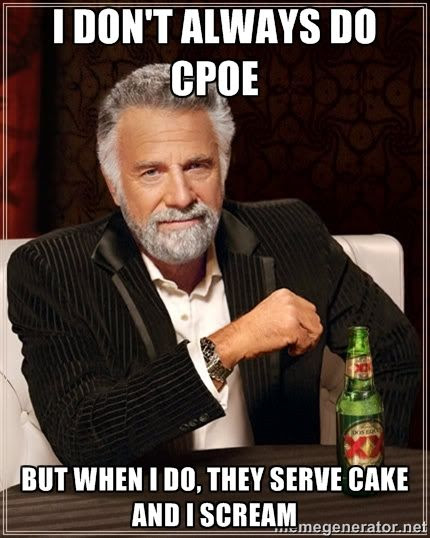 I don't always do CPOE.  But when I do, they serve cake and I scream CPOE humor meme photo.