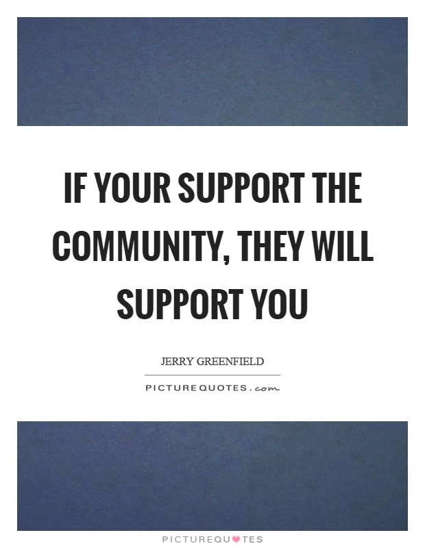If Your Support The Community They Will Support You Picture Quotes