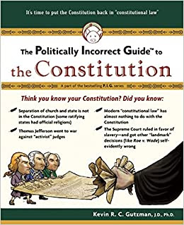 http://www.amazon.com/Politically-Incorrect-Guide-Constitution-Guides/dp/1596985054