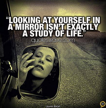 Looking At Yourself In A Mirror Isnt Exactly A Study Of Life