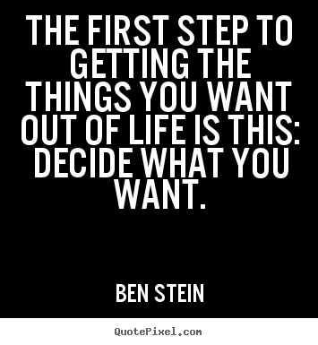 Motivational Quotes The First Step To Getting The Things You Want