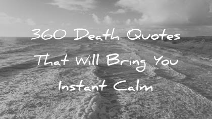 360 Death Quotes That Will Bring You Instant Calm