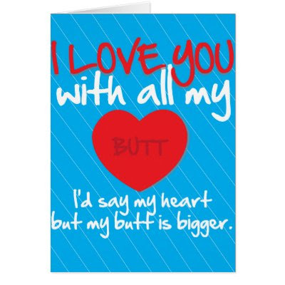 I Love You With All My Butt - Funny Card