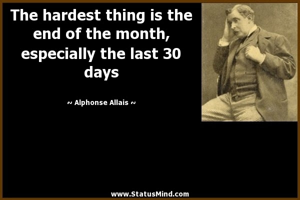The Hardest Thing Is The End Of The Month Statusmindcom