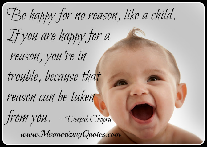 Be Happy For No Reason Like A Child Wisdom Quotes Stories