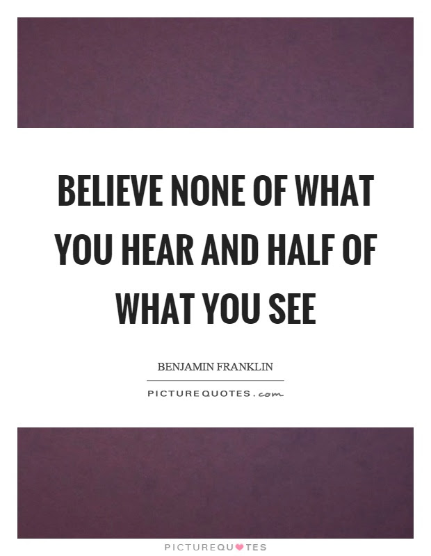Believe None Of What You Hear And Half Of What You See Picture Quotes