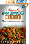 Insanely Yummy Slow Cooker Cookbook:...
