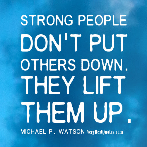 By People Quotes Dont Put Others Down Quotespicturescom
